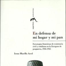 Libros: EN DEFENSA DE MI HOGAR Y MI PAN -- IRENE MURILLO... ESTRATEGIAS FEMENINAS DE RESISTENCIA CIVIL..... Lote 182240387