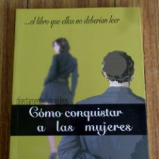 Libros: COMO CONQUISTAR A LAS MUJERES - DIRECTO, SIN RODEOS - EL LIBRO QUE ELLAS NO DEBERÍAN LEER. Lote 182618923