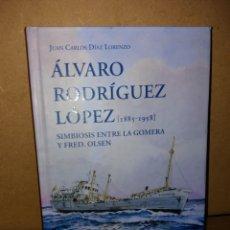 Libros: ÁLVARO RODRÍGUEZ LÓPEZ - 1888-1958 SIMBIOSIS ENTRE LA GOMERA Y FRED OLSEN. JUAN CARLOS DÍAZ LORENZO.. Lote 295541158