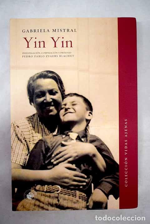 YIN YIN: (JUAN MIGUEL GODOY MENDOZA): EL SOBRINO DE GABRIELA MISTRAL (Libros sin clasificar)