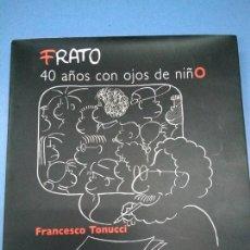 Libros: FRATO. 40 AÑOS CON OJOS DE NIÑO. FRANCESCO TONUCCI. 2007. ILUSTRACIÓN HUMOR GRÁFICO ESPAÑOL. Lote 183475632
