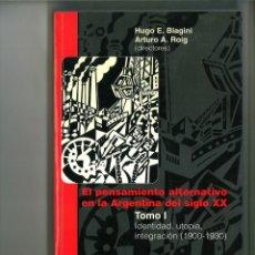 Libros: EL PENSAMIENTO ALTERNATIVO EN LA ARGENTINA DEL SIGLO XX. TOMO I. HUGO E. BIAGINI Y ARTURO A. ROIG . Lote 183772466