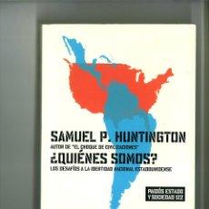 Libros: ¿QUIÉNES SOMOS?. LOS DESAFÍOS A LA IDENTIDAD NACIONAL ESTADOUNIDENSE. SAMUEL P. HUNTINGTON. Lote 183774237