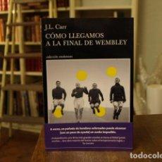 Livres: CÓMO LLEGAMOS A LA FINAL DE WEMBLEY - JOSEPH LLOYD CARR. Lote 183943488