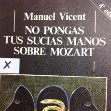 Livres: NO PONGAS TUS SUCIAS MANOS SOBRE MOZART MANUEL VICENT. Lote 183983555