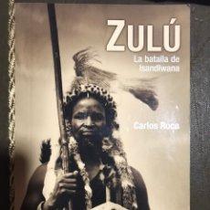Libros: ZULU LA BATALLA DE ISANDLWANA CARLOS ROCA. Lote 184135457