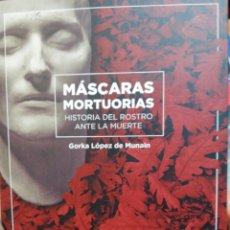 Libros: MASCARAS MORTUORIAS HISTORIA DEL ROSTRO ANTE LA MUERTE - GORKA LOPEZ DE MUNAIN. Lote 184026052