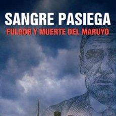 Libros: JAVIER TAZÓN RUESCAS: SANGRE PASIEGA. FULGOR Y MUERTE DEL MARUYO.. Lote 184385290