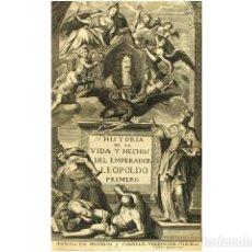 Libros: ADMIRABLE EFECTOS DE LA PROVIDENCIA EN LA VIDA E IMPERIO DE LEOPOLDO PRIMERO, INVICTISSIMO EMPERADOR. Lote 184421530