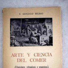 Libros: ARTE Y CIENCIA DEL COMER: (LITERATURA, VITAMINAS Y PROTEINAS). Lote 194073765