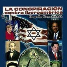 Libros: LA CONSPIRACIÓN CONTRA IBEROAMÉRICA PROLOGO DE SALVADOR BORREGO ROGELIO GONZÁLEZ HISPANOAMERICA. Lote 287820183