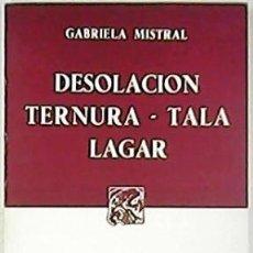 Libros: DESOLACIÓN. TERNURA. TALA. LAGAR. INTRODUCCIÓN POR P. GUILLÉN DE NICOLAU. - MISTRAL, GABRIELA.-. Lote 125655895