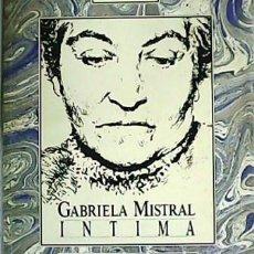 Libros: GABRIELA MISTRAL, ÍNTIMA. EDICIÓN DE DORA VARONA. - VV. AA.-. Lote 179919967