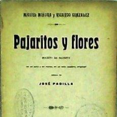 Livres: PAJARITOS Y FLORES. BOCETO DE SAINETE EN UN ACTO Y EN VERSO, EN UN SOLO CUADRO. MÚSICA DE JOSÉ PADIL. Lote 125653499