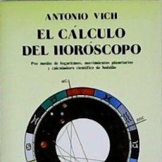 Libros: EL CÁLCULO DEL HORÓSCOPO. POR MEDIO DE LOGARITMOS, MOVIMIENTOS PLANETARIOS Y CALCULADORA CIENTÍFICA . Lote 125777442