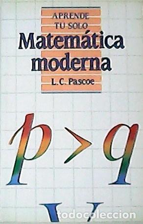 MATEMATICA MODERNA. TRADUCCIÓN DE JAIME ROMÁN ÚBEDA. - PASCOE, L. C.- (Libros sin clasificar)