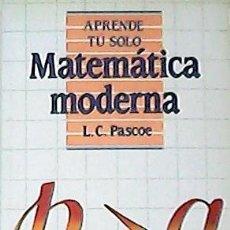 Libros: MATEMATICA MODERNA. TRADUCCIÓN DE JAIME ROMÁN ÚBEDA. - PASCOE, L. C.-. Lote 125684192
