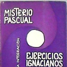 Libros: MISTERIO PASCUAL Y EJERCICIOS IGNACIANOS. HACIA UNA INTEGRACIÓN. ´´ - MAGAÑA, JOSÉ.-. Lote 179893678