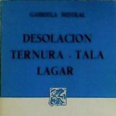 Libros: DESOLACIÓN. TERNURA. TALA. LAGAR. INTRODUCCIÓN POR PALMA GUILLÉN DE NICOLAU. - MISTRAL, GABRIELA.-. Lote 179851940