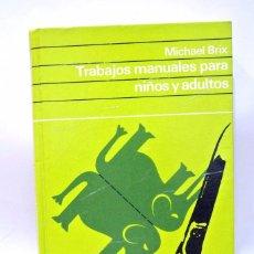 Libros: LIBRO TRABAJOS MANUALES PARA NIÑOS Y ADULTOS , MICHAEL BRIX , 183 PAGINAS , 1975. Lote 186049178