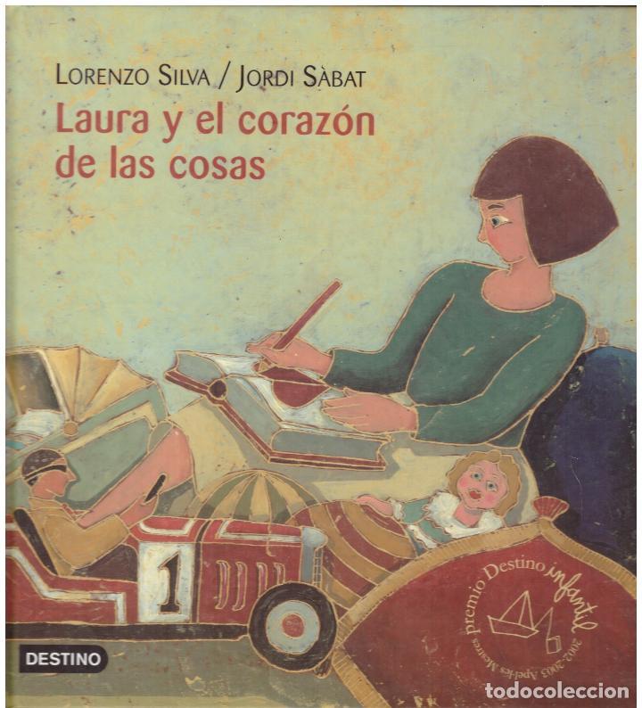 LAURA Y EL CORAZON DE LAS COSAS - LOREZO SILVA, JORDI SABAT; DESTINO - OFERTAS DOCABO (Libros sin clasificar)