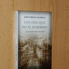 Libros: LOS DÍAS QUE NO SE NOMBRAN - PACHECO, JOSÉ EMILIO. Lote 48094110