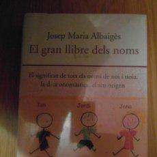 Libros: EL GRAN LLIBRE DELS NOMS. EL SIGNIFICAT DE TOTS ELS NOMS. JOSEP MARIA ALBAIGES. ED. 62. 2004.DEBIBL. Lote 211555905