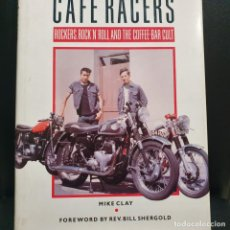 Libros: CAFE RACERS, ROCKERS, ROCK N ROLL, MKE CLAY. Lote 191212850
