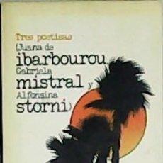Libros: TRES POETISAS: JUANA DE IBARBOUROU, GABRIEL MISTRAL Y ALFONSINA STORNI. - IBARBOUROU, JUANA DE, GABR. Lote 179924640