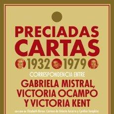 Libros: PRECIADAS CARTAS (1932-1979): CORRESPONDENCIA ENTRE GABRIELA MISTRAL, VICTORIA OCAMPO Y VICTORIA KEN. Lote 182607385