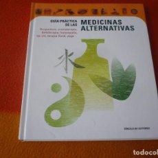 Libros: GUIA PRACTICA DE LAS MEDICINAS ALTERNATIVAS ¡COMO NUEVO! TAPA DURA CIRCULO DE LECTORES. Lote 191799265