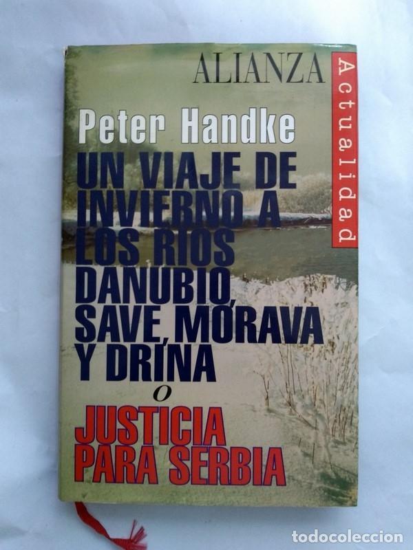 UN VIAJE DE INVIERNO A LOS RIOS DANUBIO, SAVE, MORAVA Y DRINA O JUSTICIA PARA SERBIA - PETER HANDKE (Libros sin clasificar)