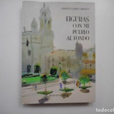 Libros: AMANCIO LANDÍN CARRASCO FIGURAS CON MI PUEBLO AL FONDO Y98436T. Lote 192882083