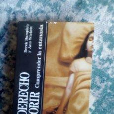 Libros: EL DERECHO A MORIR. COMPRENDER LA EUTANASIA. DEREK HUMPHRY Y ANN WICKETT. Lote 193583040