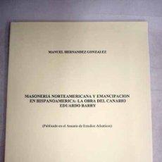 Libros: MASONERÍA NORTEAMERICANA Y EMANCIPACIÓN EN HISPANOAMERICA: LA OBRA DEL CANARIO EDUARDO BARRY. Lote 194072533