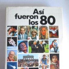 Libros: ASI FUERON LOS 80 - CIRCULO DE LECTORES - 455 PAGINAS - TAPAS DURAS - MUCHAS FOTOS. Lote 194222317
