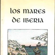 Libros: LOS MARES DE IBERIA - J.J. ARMAS MARCELO; B. ATXAGA; M. BENEDETTI; J.M. CABALLERO BONALD; C. CASARES. Lote 194245217