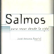 Libros: SALMOS PARA REZAR DESDE LA VIDA - JOSÉ ANTONIO PAGOLA. Lote 194245247