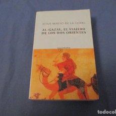Libros: AL GAZAL . EL VIAJERO DE LOS DOS ORIENTES.. Lote 194245718