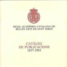 Libros: CATÀLEG DE PUBLICACIONS 1857-1993 - REIAL ACADÈMIA CATALANA DE BELLES ARTS DE SANT JORDI. Lote 194259128