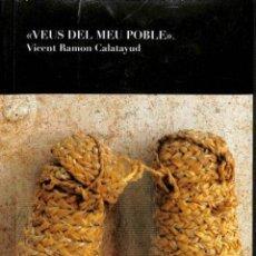 Libros: VEUS DEL MEU POBLE - VICENT RAMON CALATAYUD I TORTOSA - L'ORONELLA - EL RAJOLAR. Lote 194259198