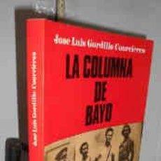 Libros: LA COLUMNA DE BAYO 1ª EDICIÓN - GORDILLO COURCIÈRES, JOSÉ LUIS. Lote 194290418