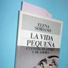 Libros: LA VIDA PEQUEÑA: CUENTOS DE ANTES Y DE AHORA. SORIANO, ELENA. ED. PLAZA&JANÉS. BARCELONA 1989. Lote 194291693