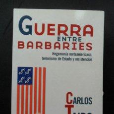 Libros: TAIBO ARIAS, CARLOS - GUERRA ENTRE BARBARIES. HEGEMONÍA NORTEAMERICANA, TERRORISMO DE ESTADO Y RESIS. Lote 194297136