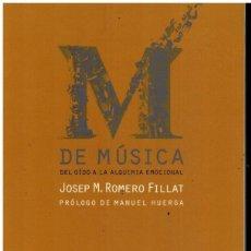 Libros: M DE MÚSICA. DEL OÍDO A LA ALQUIMIA EMOCIONAL. PRÓLOGO DE MANUEL HUERGA.. Lote 194307423