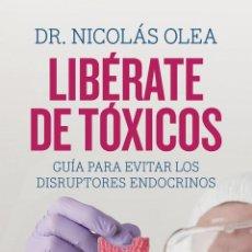 Libros: LIBÉRATE DE TÓXICOS. - OLEA SERRANO, NICOLÁS.. Lote 194325505