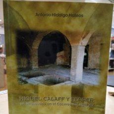 Libros: MIGUEL CALAFF Y FERRER: UN EMPRESARIO EN EL CÁCERES DEL SIGLO XIX. ANTONIO HIDALGO MATEOS.. Lote 194326428