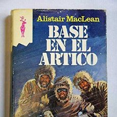 Libros: BASE EN EL ÁRTICO - ALISTAIR MACLEAN. Lote 194335145
