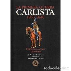 Libros: LA PRIMERA GUERRA CARLISTA 1833-1840. UNIFORMES, ARMAS Y BANDERAS - CANALES TORRES, CARLOS. Lote 194359431