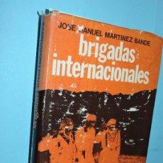 Libros: BRIGADAS INTERNACIONALES. MARTÍNEZ BANDE, JOSÉ MANUEL. ED. LUIS DE CARALT. BARCELONA 1972. Lote 194361383